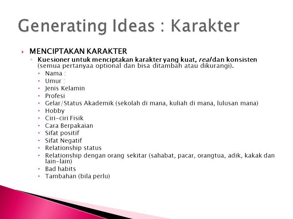  MENCIPTAKAN KARAKTER ◦ Kuesioner untuk menciptakan karakter yang kuat, real dan konsisten (semua pertanyaa optional dan bisa ditambah atau dikurangi).