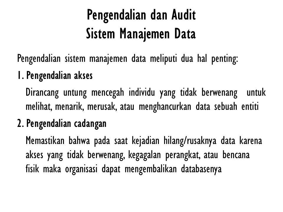 Pengendalian dan Audit Sistem Manajemen Data Pengendalian sistem manajemen data meliputi dua hal penting: 1. Pengendalian akses Dirancang untung mence