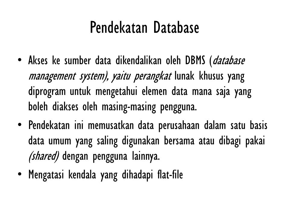 Pendekatan Database Akses ke sumber data dikendalikan oleh DBMS (database management system), yaitu perangkat lunak khusus yang diprogram untuk menget