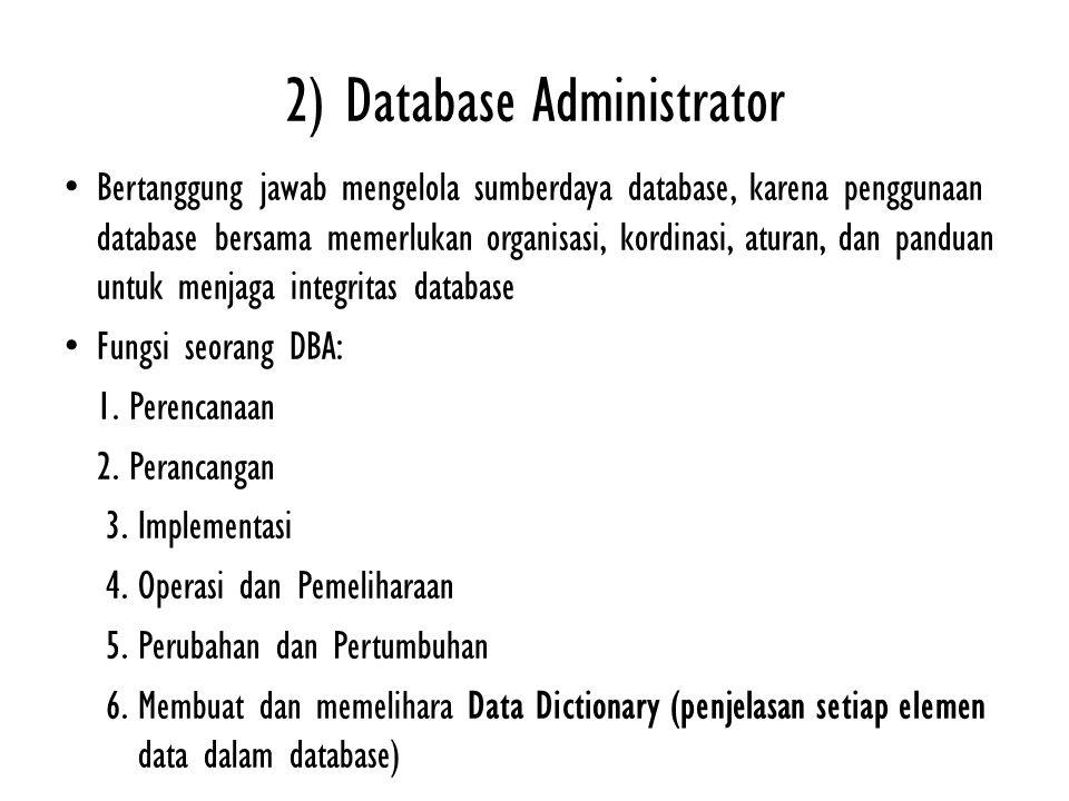 2) Database Administrator Bertanggung jawab mengelola sumberdaya database, karena penggunaan database bersama memerlukan organisasi, kordinasi, aturan