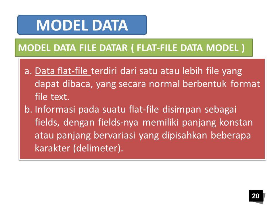 20 a.Data flat-file terdiri dari satu atau lebih file yang dapat dibaca, yang secara normal berbentuk format file text. b.Informasi pada suatu flat-fi