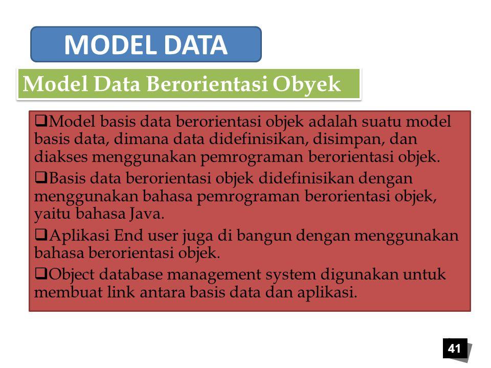 41  Model basis data berorientasi objek adalah suatu model basis data, dimana data didefinisikan, disimpan, dan diakses menggunakan pemrograman beror