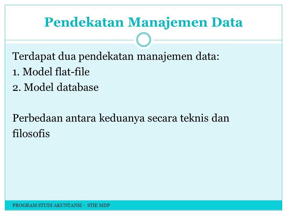 Pendekatan Manajemen Data Terdapat dua pendekatan manajemen data: 1.