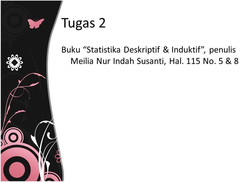 "Tugas 2 Buku ""Statistika Deskriptif & Induktif"", penulis Meilia Nur Indah Susanti, Hal. 115 No. 5 & 8"