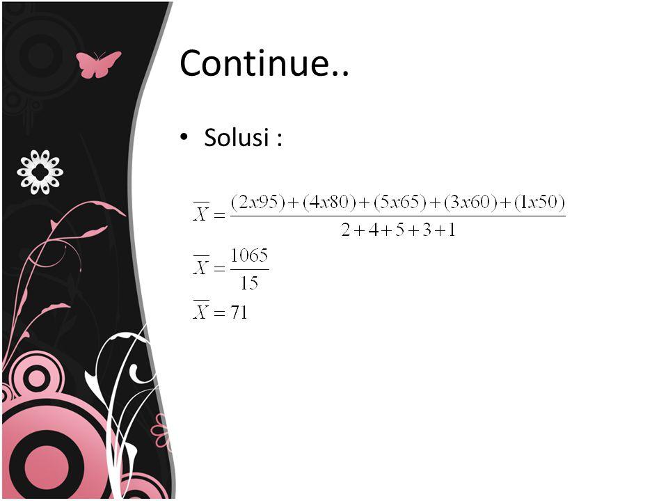 a)Contoh dalam tabel distribusi frekuensi – Misalkan modal (dalam jutaan rupiah) dari 40 perusahaan disajikan pada tabel distribusi frekuensi berikut, maka tentukanlah nilai rata-rata hitungnya.