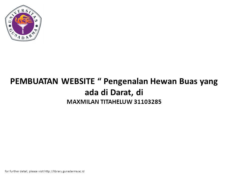 PEMBUATAN WEBSITE Pengenalan Hewan Buas yang ada di Darat, di MAXMILAN TITAHELUW 31103285 for further detail, please visit http://library.gunadarma.ac.id