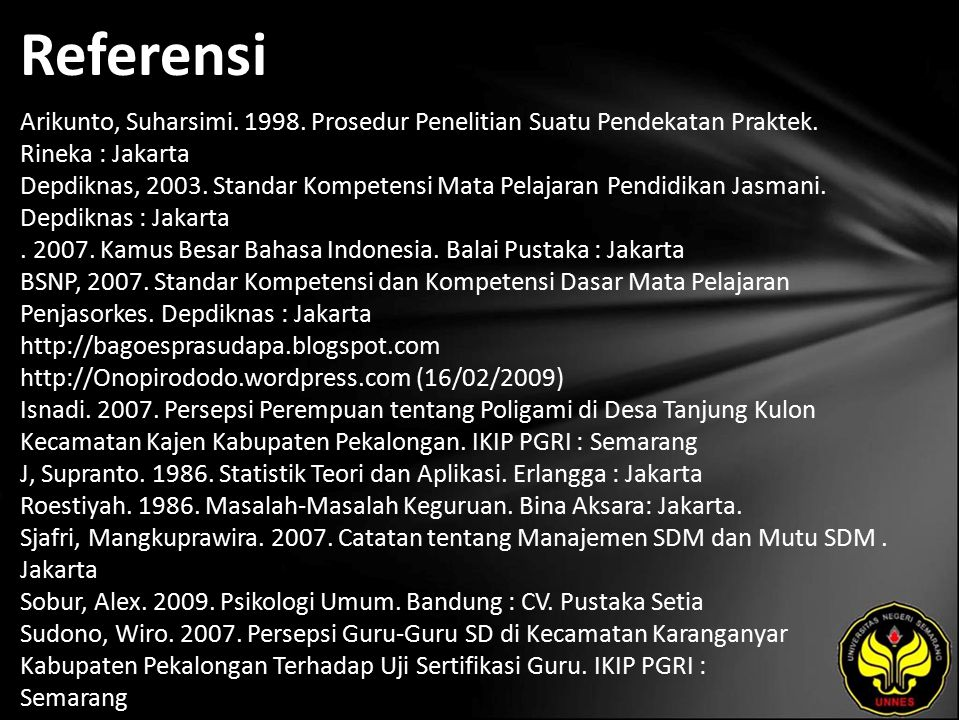 Referensi Arikunto, Suharsimi. 1998. Prosedur Penelitian Suatu Pendekatan Praktek. Rineka : Jakarta Depdiknas, 2003. Standar Kompetensi Mata Pelajaran