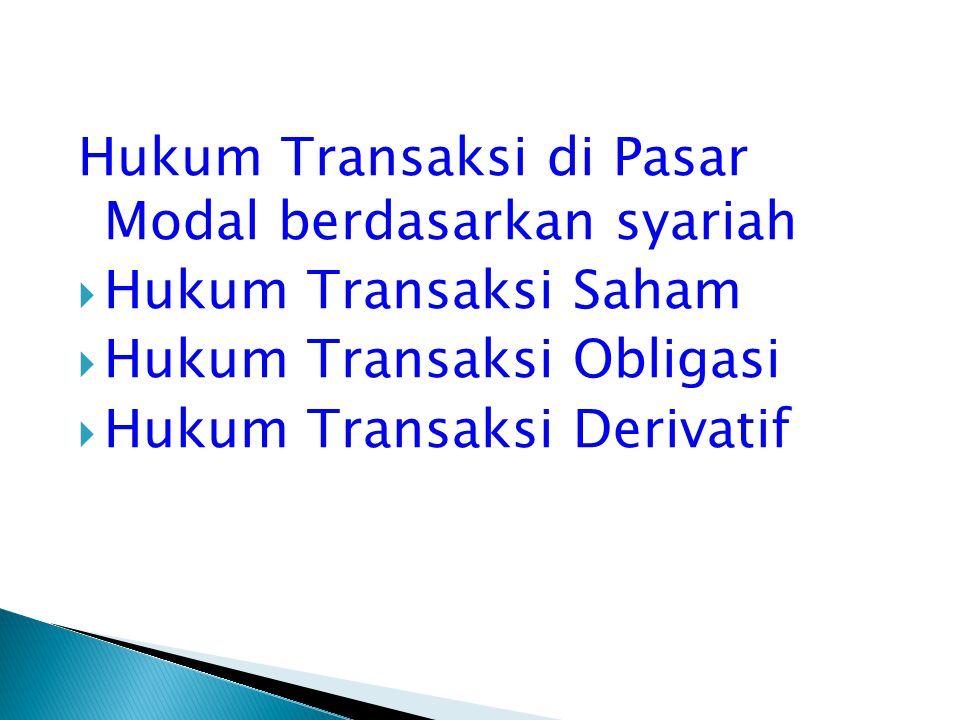 Hukum Transaksi di Pasar Modal berdasarkan syariah  Hukum Transaksi Saham  Hukum Transaksi Obligasi  Hukum Transaksi Derivatif