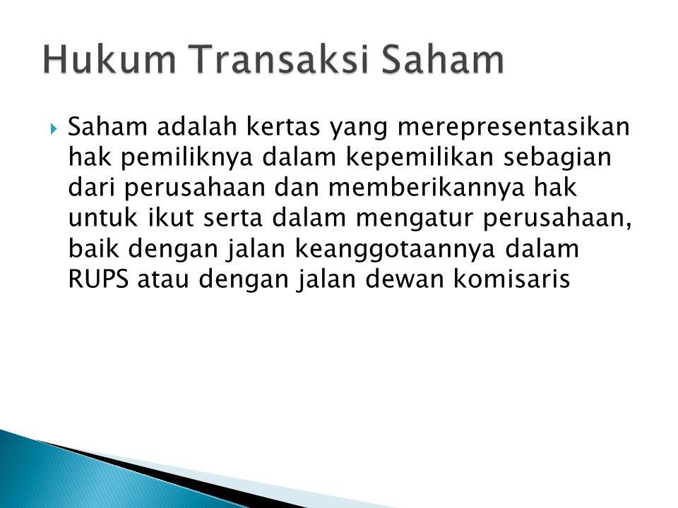  Saham adalah kertas yang merepresentasikan hak pemiliknya dalam kepemilikan sebagian dari perusahaan dan memberikannya hak untuk ikut serta dalam mengatur perusahaan, baik dengan jalan keanggotaannya dalam RUPS atau dengan jalan dewan komisaris