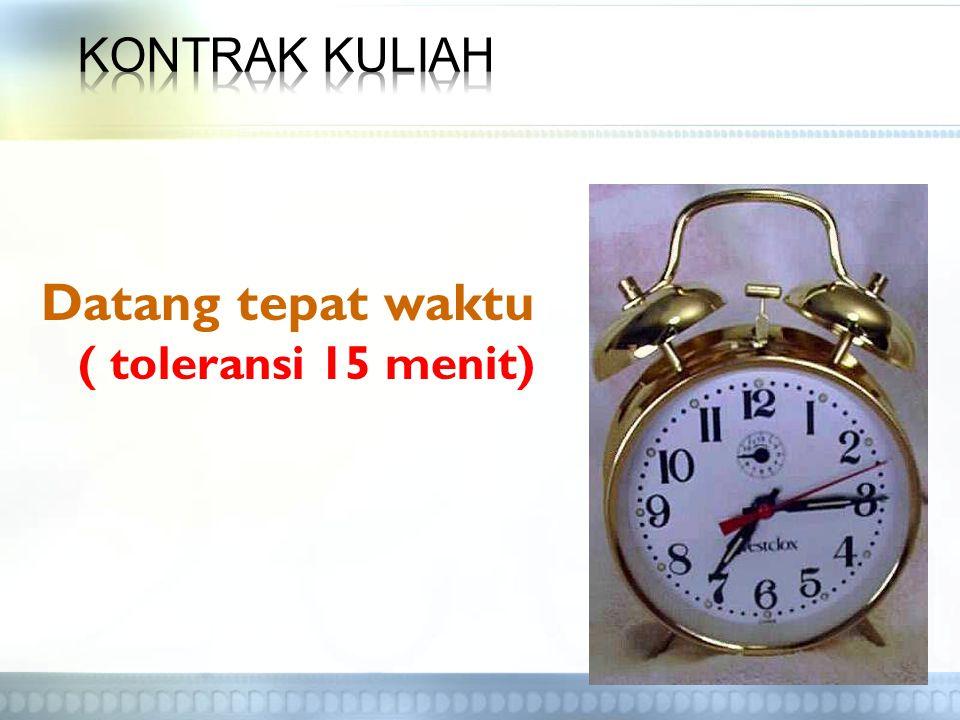 Datang tepat waktu ( toleransi 15 menit)