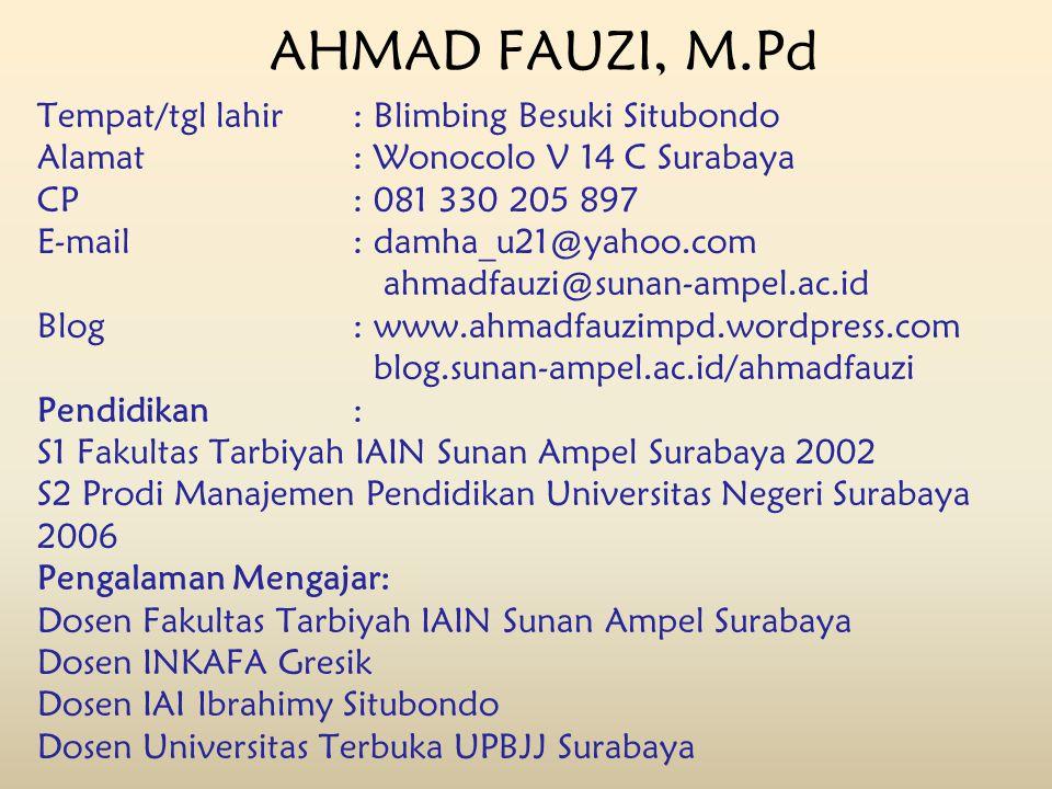 AHMAD FAUZI, M.Pd Tempat/tgl lahir: Blimbing Besuki Situbondo Alamat: Wonocolo V 14 C Surabaya CP: 081 330 205 897 E-mail: damha_u21@yahoo.com ahmadfa