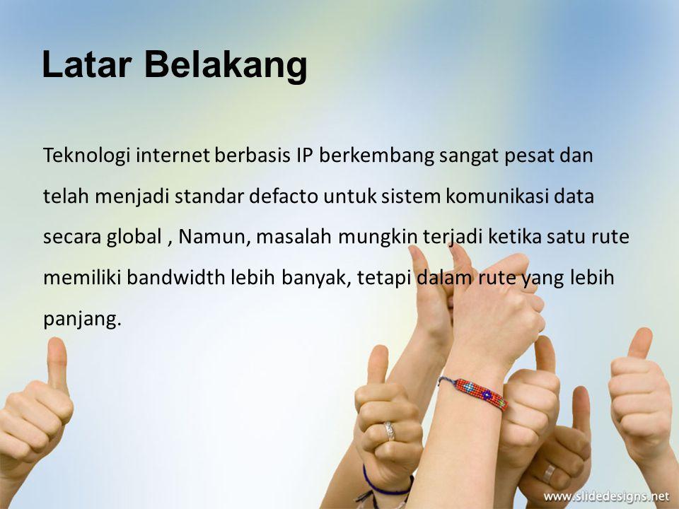 Latar Belakang Teknologi internet berbasis IP berkembang sangat pesat dan telah menjadi standar defacto untuk sistem komunikasi data secara global, Na