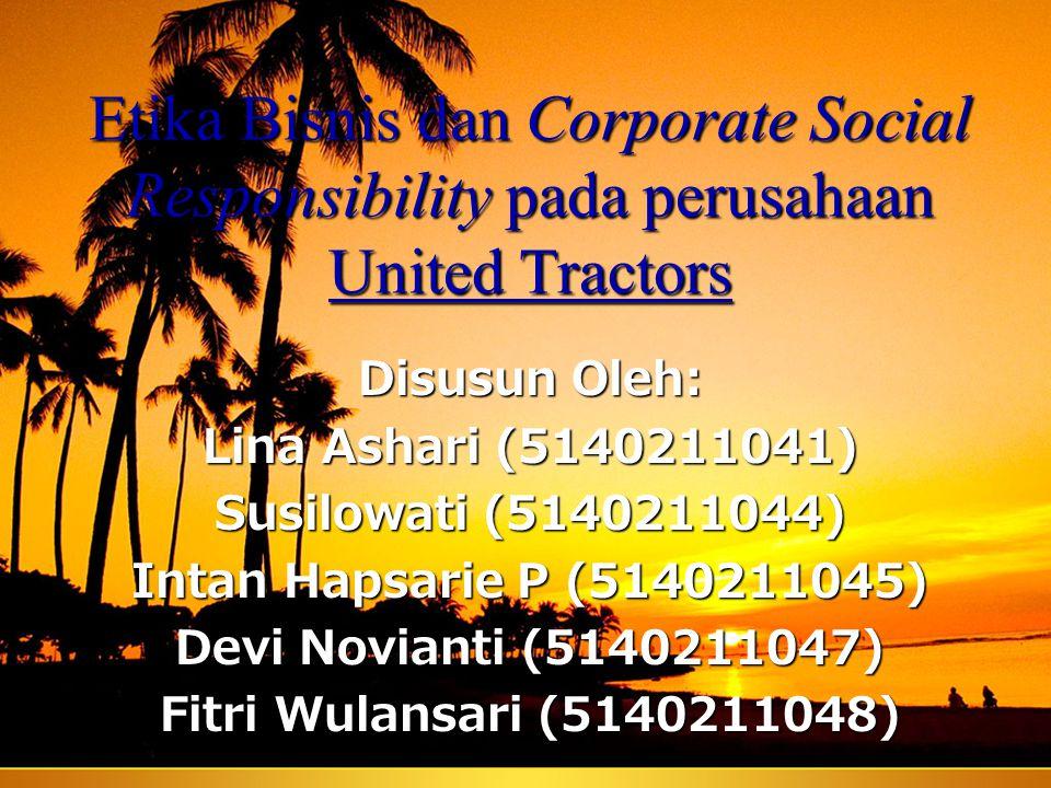 Etika Bisnis dan Corporate Social Responsibility pada perusahaan United Tractors Disusun Oleh: Lina Ashari (5140211041) Susilowati (5140211044) Intan