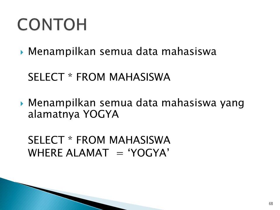  Menampilkan semua data mahasiswa SELECT * FROM MAHASISWA  Menampilkan semua data mahasiswa yang alamatnya YOGYA SELECT * FROM MAHASISWA WHERE ALAMAT = 'YOGYA' 68
