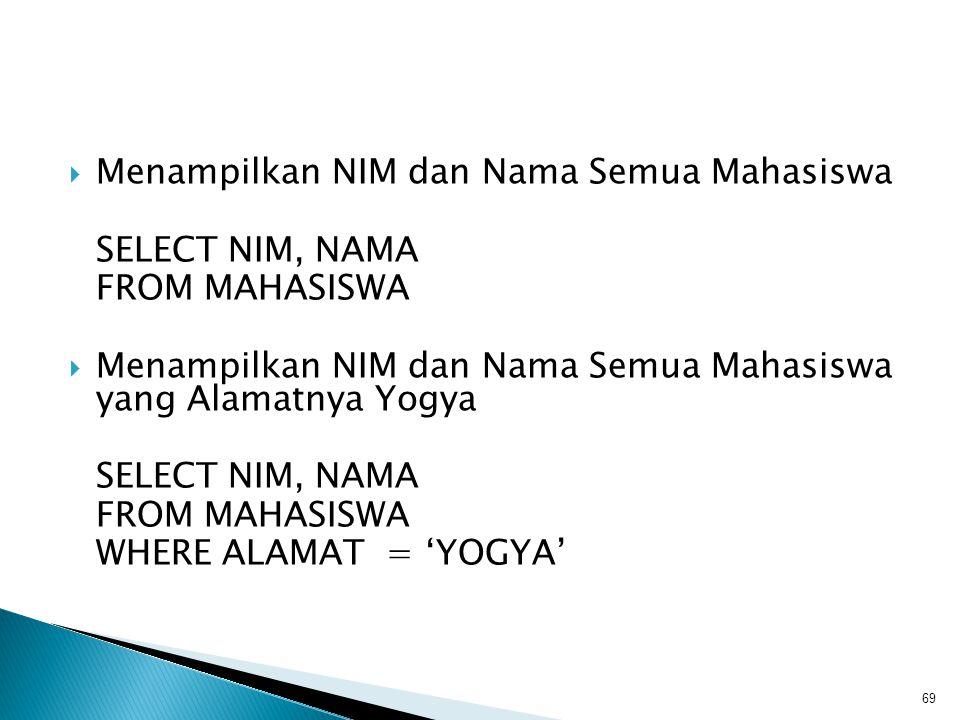  Menampilkan NIM dan Nama Mahasiswa yang diurutkan berdasarkan Nama Ascending dan Alamat Descending SELECT NIM, NAMA FROM MAHASISWA ORDER BY NAMA, ALAMAT DESC  Menampilkan Nama dan Alamat Mahasiswa yang namanya ada 'a', urut Alamat SELECT NIM, NAMA FROM MAHASISWA WHERE NAMA LIKE '%a%' ORDER BY ALAMAT 70