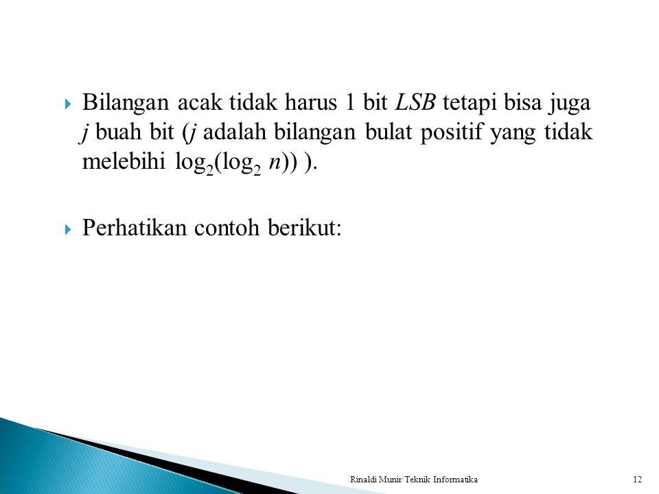  Bilangan acak tidak harus 1 bit LSB tetapi bisa juga j buah bit (j adalah bilangan bulat positif yang tidak melebihi log 2 (log 2 n)) ).  Perhatika