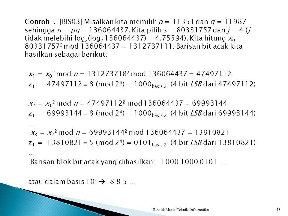 Contoh. [BIS03] Misalkan kita memilih p = 11351 dan q = 11987 sehingga n = pq = 136064437. Kita pilih s = 80331757 dan j = 4 (j tidak melebihi log 2 (