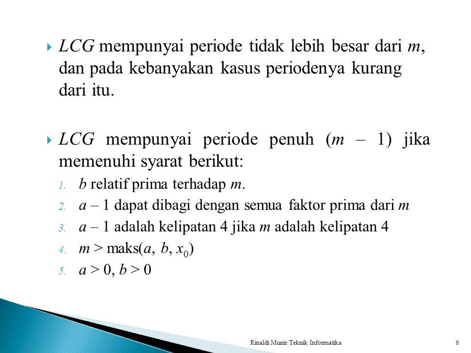 LCG mempunyai periode tidak lebih besar dari m, dan pada kebanyakan kasus periodenya kurang dari itu.  LCG mempunyai periode penuh (m – 1) jika mem