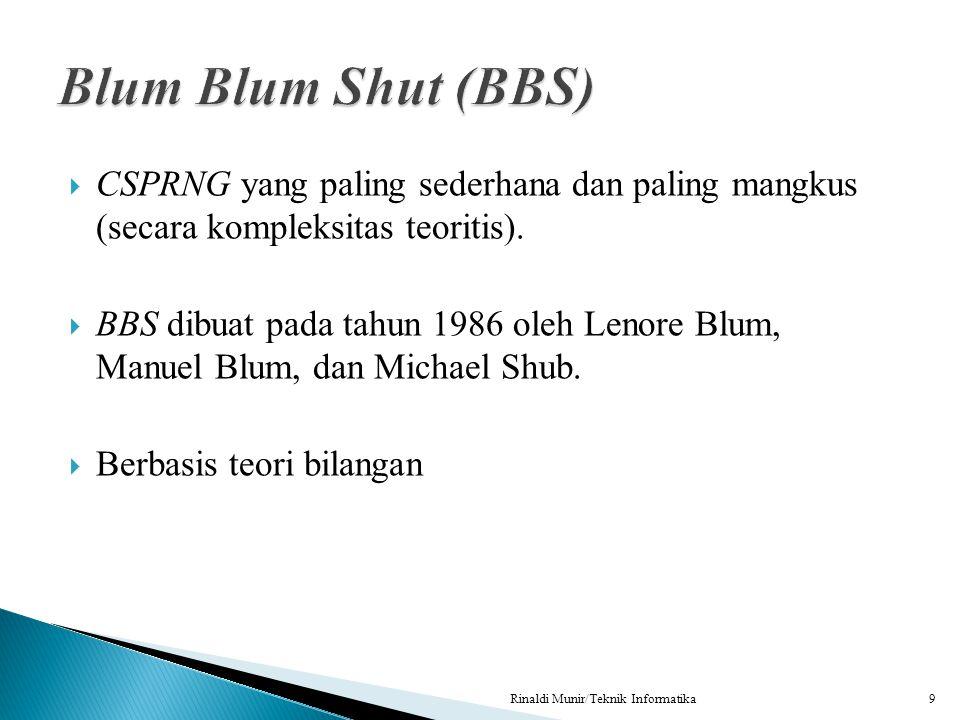  CSPRNG yang paling sederhana dan paling mangkus (secara kompleksitas teoritis).  BBS dibuat pada tahun 1986 oleh Lenore Blum, Manuel Blum, dan Mich