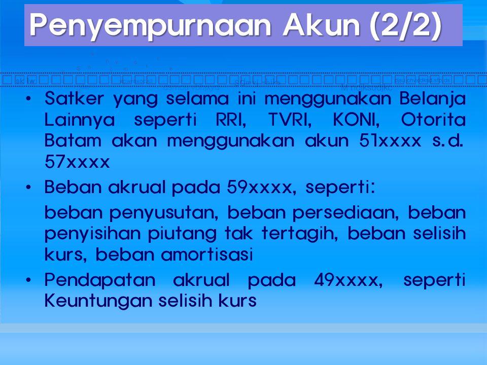 Satker yang selama ini menggunakan Belanja Lainnya seperti RRI, TVRI, KONI, Otorita Batam akan menggunakan akun 51xxxx s.d.