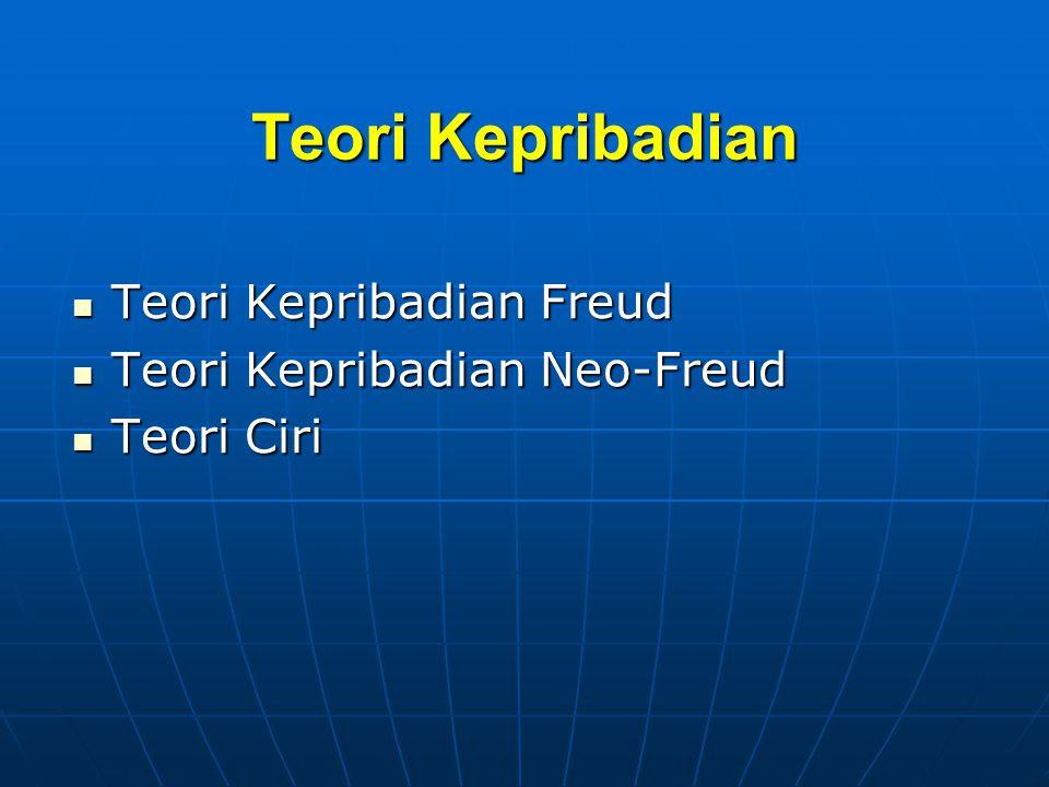 Teori Kepribadian Teori Kepribadian Freud Teori Kepribadian Freud Teori Kepribadian Neo-Freud Teori Kepribadian Neo-Freud Teori Ciri Teori Ciri