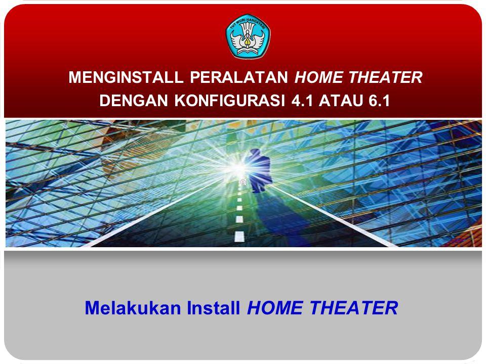 Melakukan Install HOME THEATER MENGINSTALL PERALATAN HOME THEATER DENGAN KONFIGURASI 4.1 ATAU 6.1