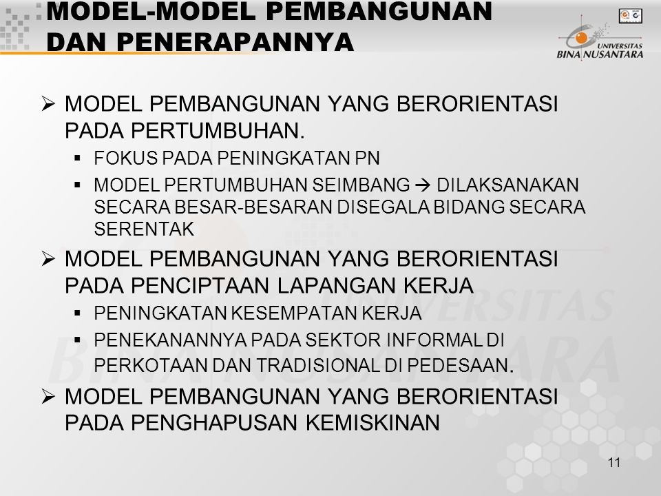 11 MODEL-MODEL PEMBANGUNAN DAN PENERAPANNYA  MODEL PEMBANGUNAN YANG BERORIENTASI PADA PERTUMBUHAN.  FOKUS PADA PENINGKATAN PN  MODEL PERTUMBUHAN SE