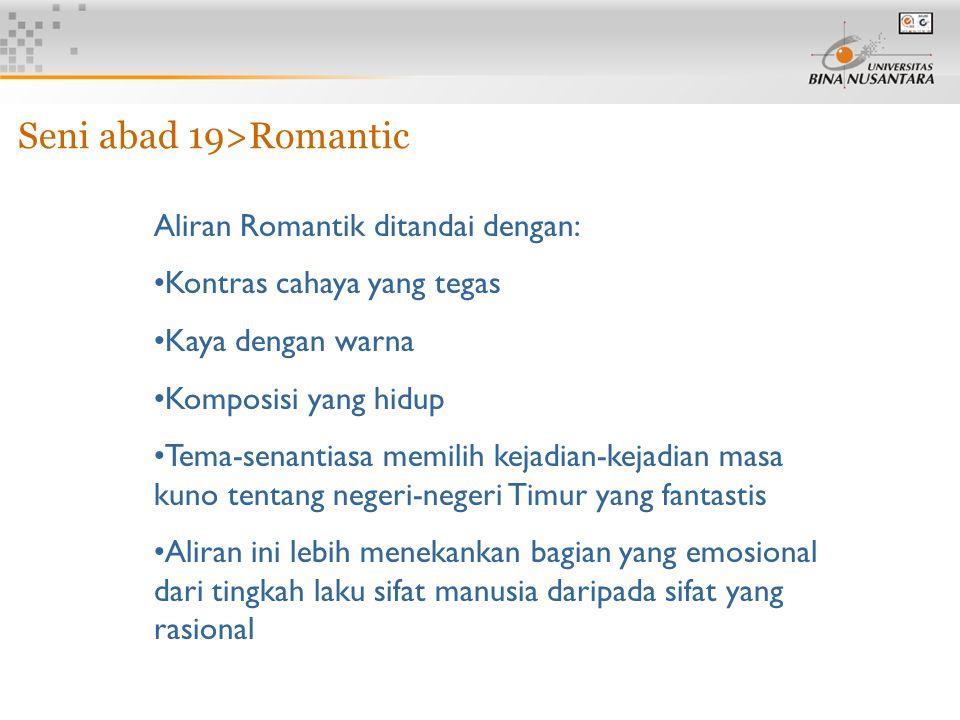 6 Aliran Romantik ditandai dengan: Kontras cahaya yang tegas Kaya dengan warna Komposisi yang hidup Tema-senantiasa memilih kejadian-kejadian masa kun
