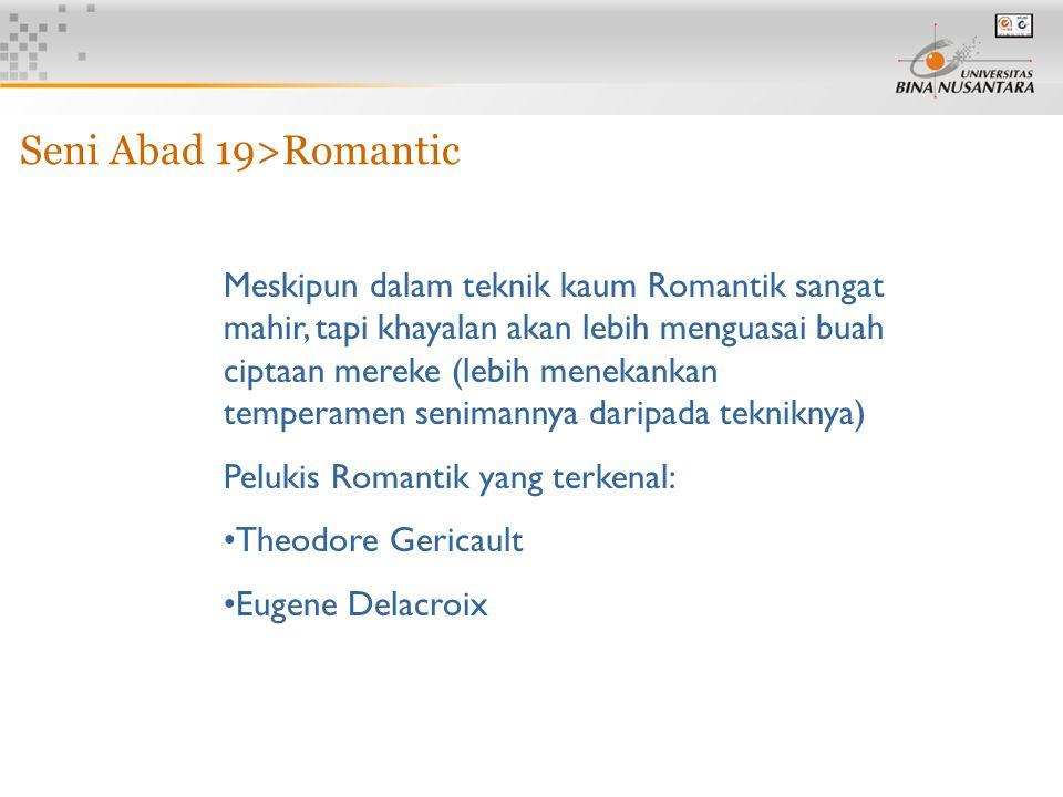 7 Seni Abad 19>Romantic Meskipun dalam teknik kaum Romantik sangat mahir, tapi khayalan akan lebih menguasai buah ciptaan mereke (lebih menekankan tem