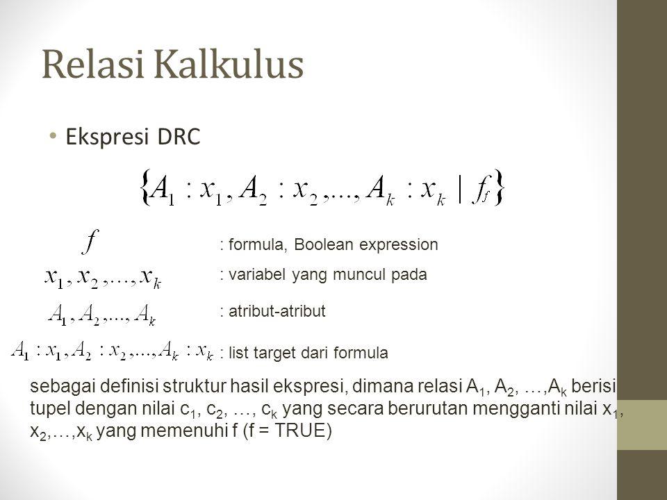 Relasi Kalkulus Ekspresi DRC : formula, Boolean expression : variabel yang muncul pada : atribut-atribut : list target dari formula sebagai definisi s