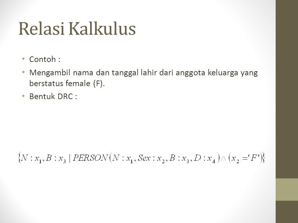 Relasi Kalkulus Contoh : Mengambil nama dan tanggal lahir dari anggota keluarga yang berstatus female (F). Bentuk DRC :