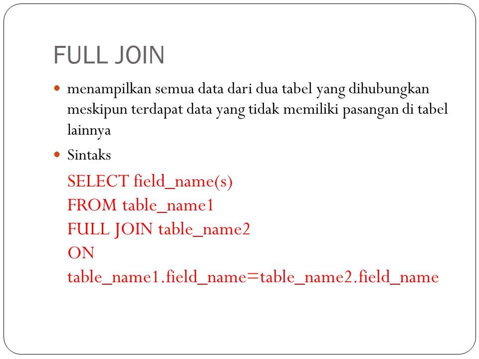 FULL JOIN menampilkan semua data dari dua tabel yang dihubungkan meskipun terdapat data yang tidak memiliki pasangan di tabel lainnya Sintaks SELECT field_name(s) FROM table_name1 FULL JOIN table_name2 ON table_name1.field_name=table_name2.field_name