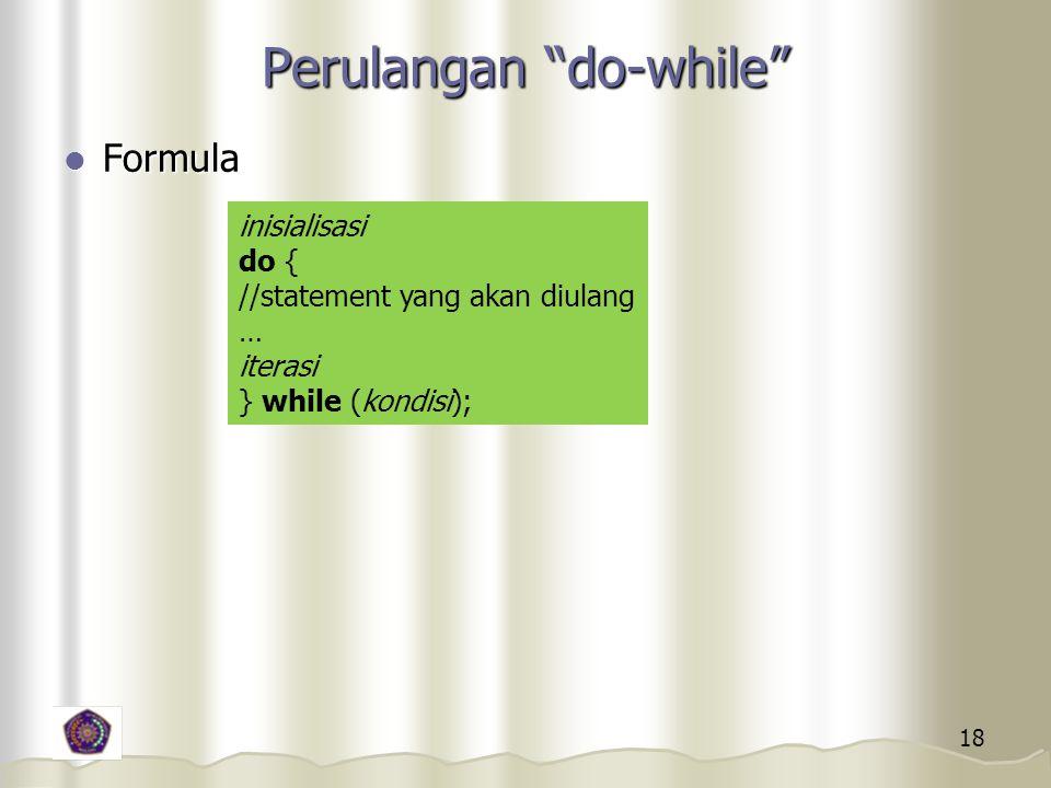 18 Perulangan do-while Formula Formula inisialisasi do { //statement yang akan diulang … iterasi } while (kondisi);