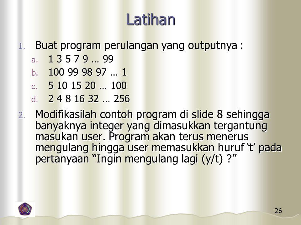 26 Latihan 1.Buat program perulangan yang outputnya : a.