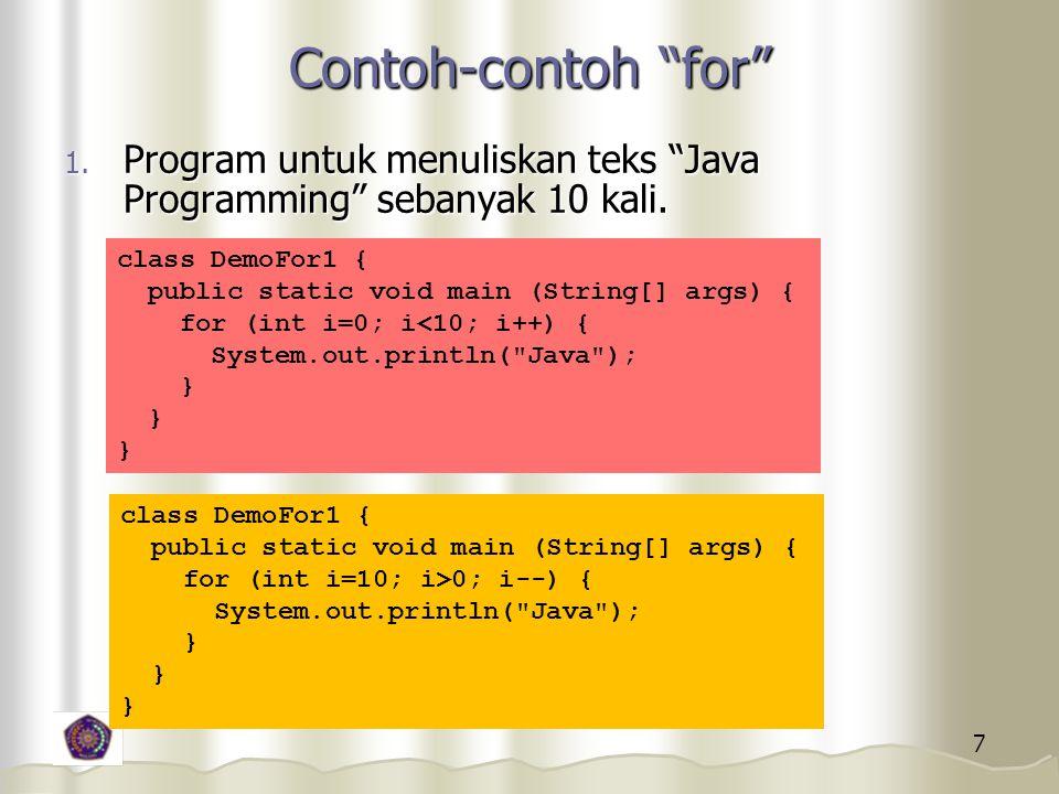 7 Contoh-contoh for 1.Program untuk menuliskan teks Java Programming sebanyak 10 kali.