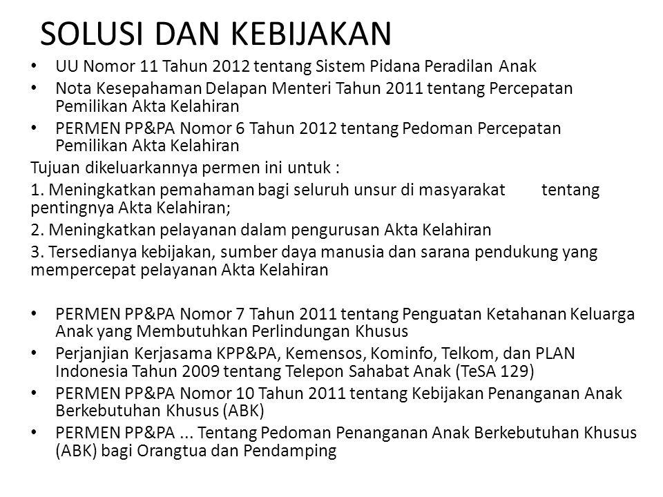 SOLUSI DAN KEBIJAKAN UU Nomor 11 Tahun 2012 tentang Sistem Pidana Peradilan Anak Nota Kesepahaman Delapan Menteri Tahun 2011 tentang Percepatan Pemili