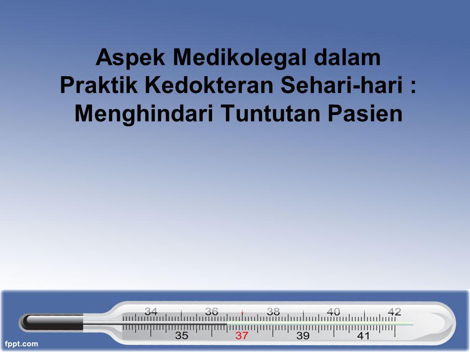 Aspek Medikolegal dalam Praktik Kedokteran Sehari-hari : Menghindari Tuntutan Pasien