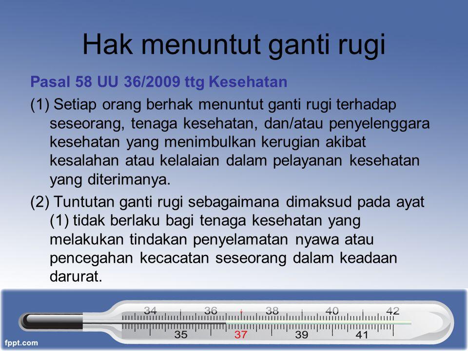 Hak menuntut ganti rugi Pasal 58 UU 36/2009 ttg Kesehatan (1) Setiap orang berhak menuntut ganti rugi terhadap seseorang, tenaga kesehatan, dan/atau p