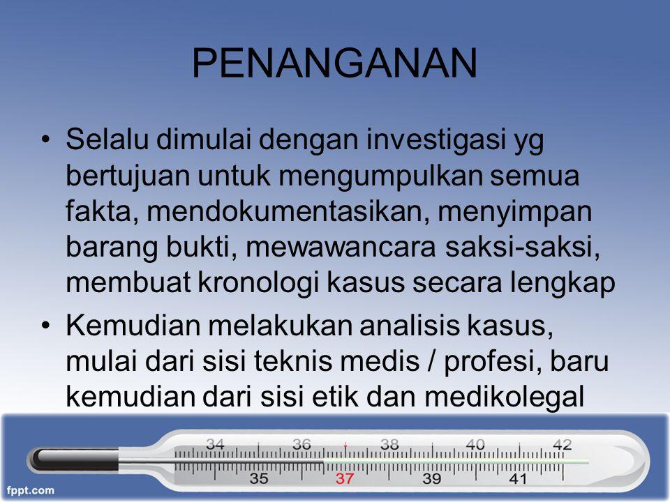 PENANGANAN Selalu dimulai dengan investigasi yg bertujuan untuk mengumpulkan semua fakta, mendokumentasikan, menyimpan barang bukti, mewawancara saksi