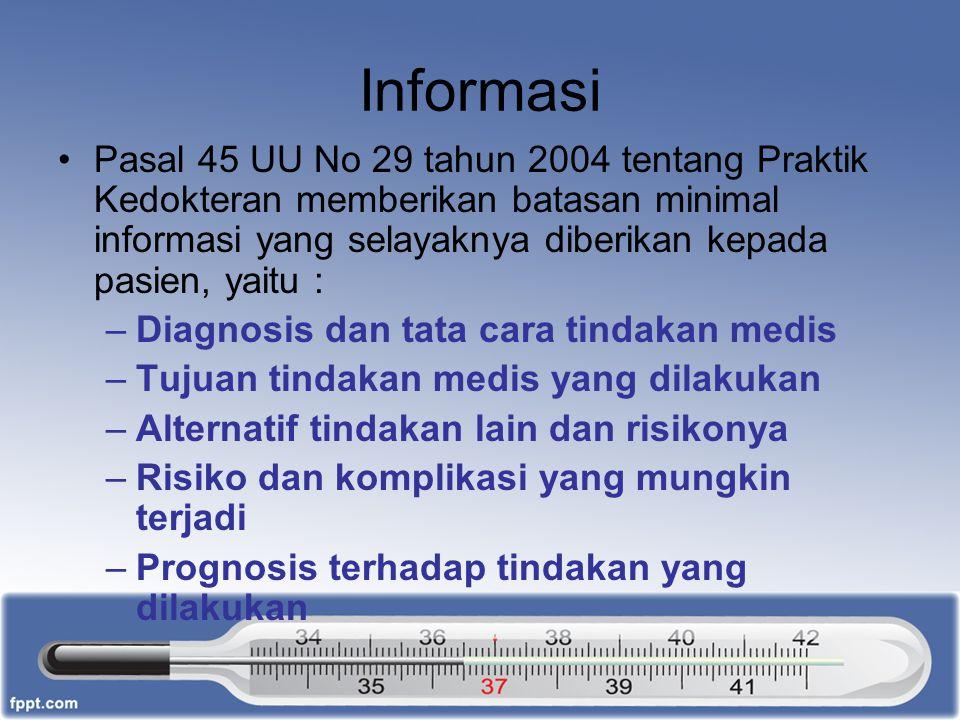 Informasi Pasal 45 UU No 29 tahun 2004 tentang Praktik Kedokteran memberikan batasan minimal informasi yang selayaknya diberikan kepada pasien, yaitu