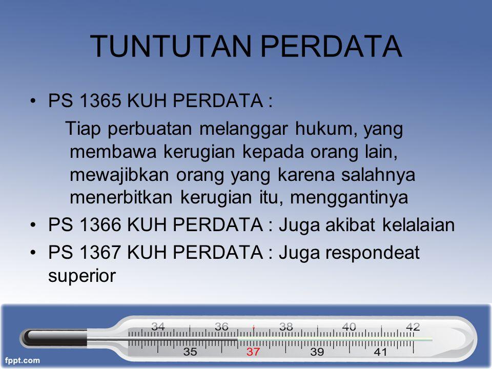 TUNTUTAN PERDATA PS 1365 KUH PERDATA : Tiap perbuatan melanggar hukum, yang membawa kerugian kepada orang lain, mewajibkan orang yang karena salahnya
