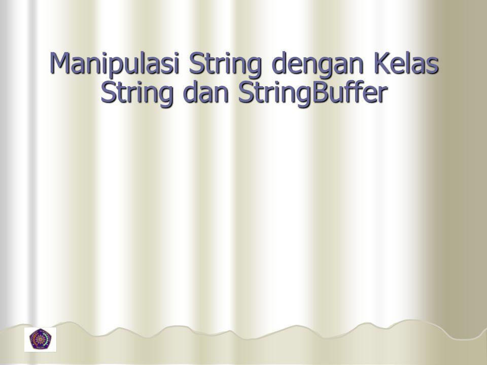 Manipulasi String dengan Kelas String dan StringBuffer