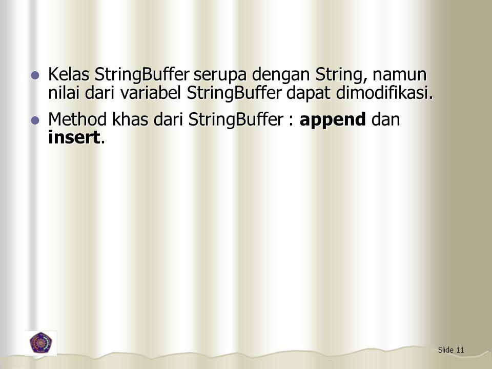 Slide 11 Kelas StringBuffer serupa dengan String, namun nilai dari variabel StringBuffer dapat dimodifikasi. Kelas StringBuffer serupa dengan String,