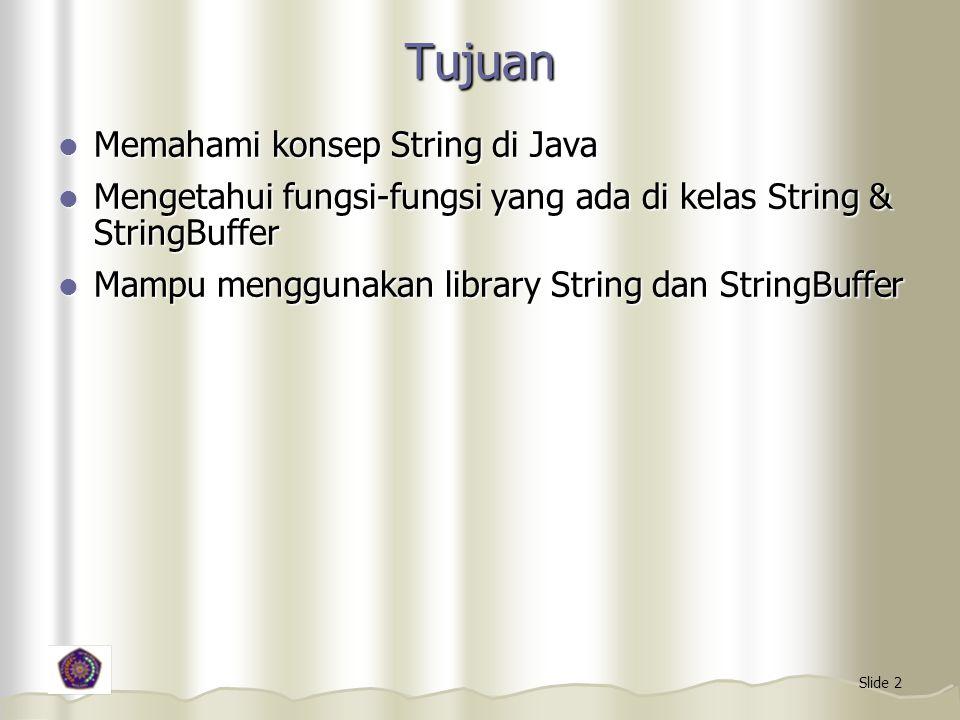 Slide 2 Tujuan Memahami konsep String di Java Memahami konsep String di Java Mengetahui fungsi-fungsi yang ada di kelas String & StringBuffer Mengetah