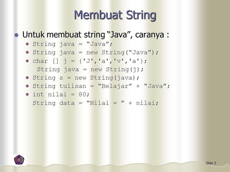 """Slide 5 Membuat String Untuk membuat string """"Java"""", caranya : Untuk membuat string """"Java"""", caranya : String java = """"Java""""; String java = """"Java""""; Strin"""