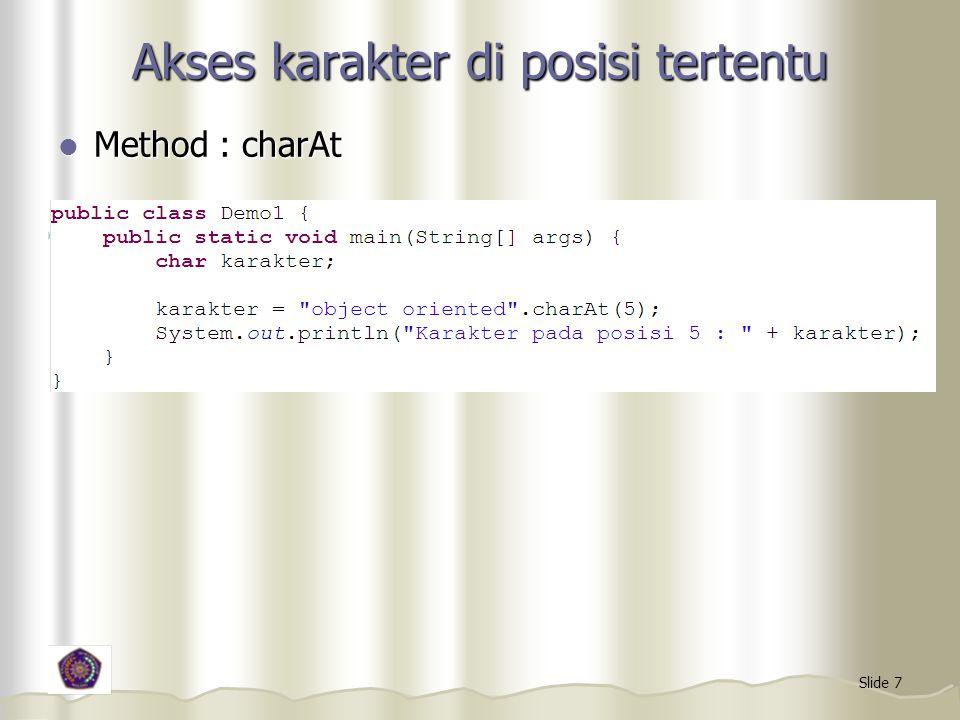 Slide 7 Akses karakter di posisi tertentu Method : charAt Method : charAt