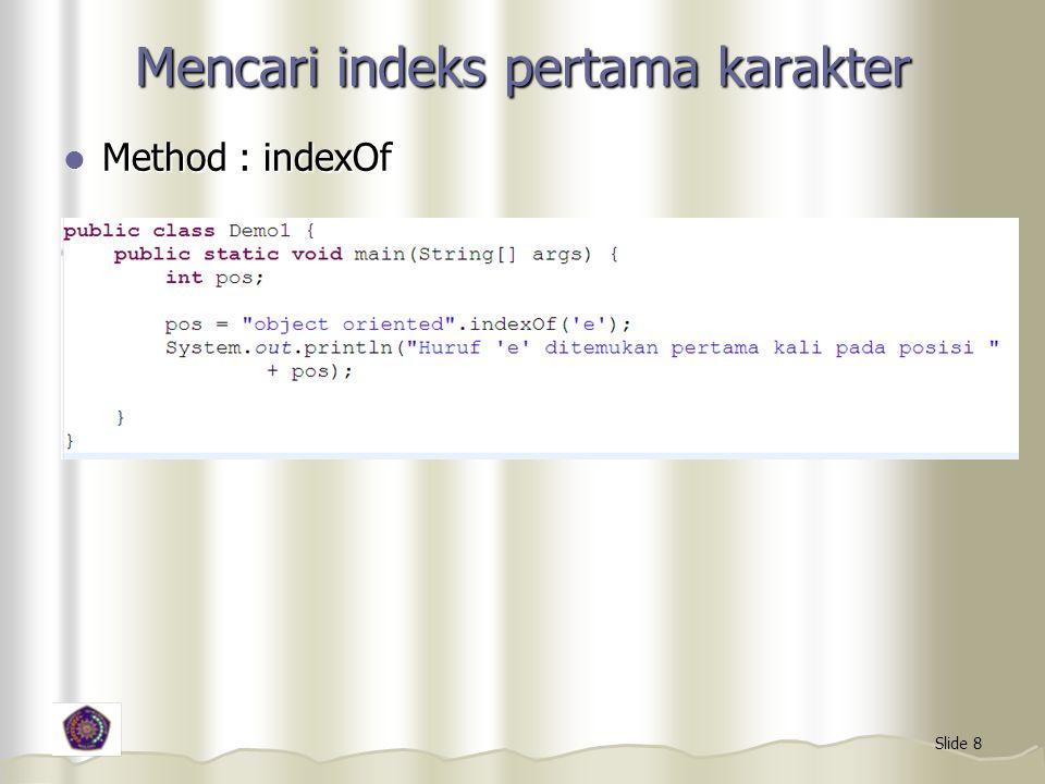 Slide 8 Mencari indeks pertama karakter Method : indexOf Method : indexOf