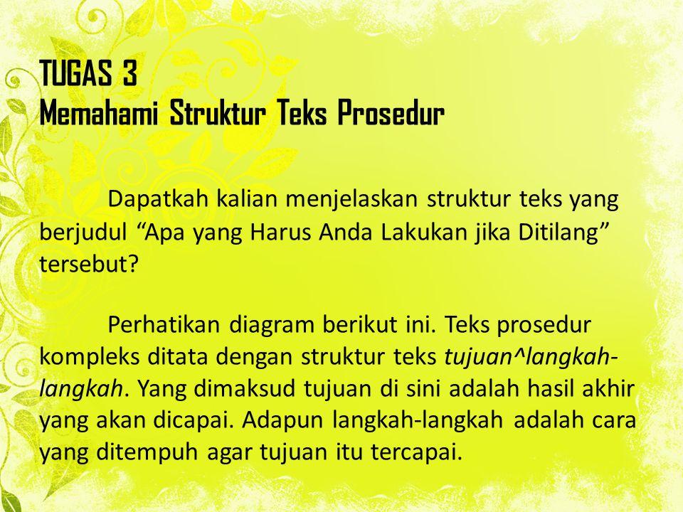 "TUGAS 3 Memahami Struktur Teks Prosedur Dapatkah kalian menjelaskan struktur teks yang berjudul ""Apa yang Harus Anda Lakukan jika Ditilang"" tersebut?"