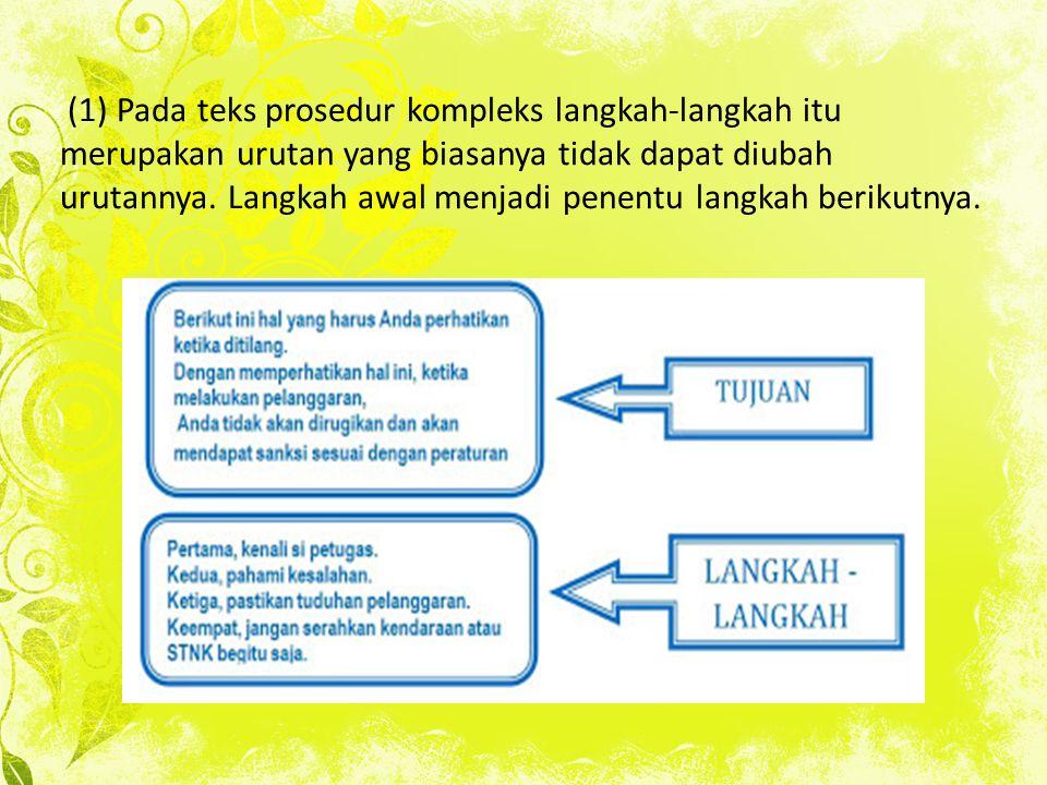 (1) Pada teks prosedur kompleks langkah-langkah itu merupakan urutan yang biasanya tidak dapat diubah urutannya. Langkah awal menjadi penentu langkah