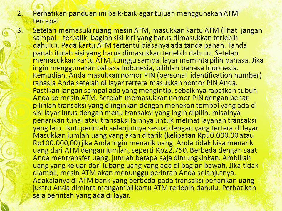 2.Perhatikan panduan ini baik-baik agar tujuan menggunakan ATM tercapai. 3.Setelah memasuki ruang mesin ATM, masukkan kartu ATM (lihat jangan sampai t
